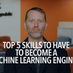 Top 5 skills needed to become a machine learning engineer